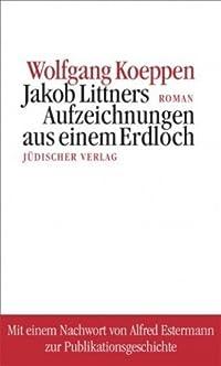 Jakob Littners Aufzeichnungen Aus Einem Erdloch: Roman