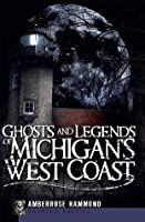 Ghosts and Legends of Michigan's West Coast (Haunted America)