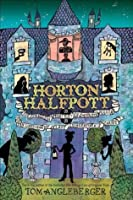 Horton Halfpott : Or, The Fiendish Mystery of Smugwick Manor; or, The Loosening of M'Lady Luggertuck's Corset