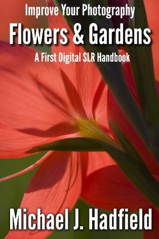Flowers & Gardens - A First Digital SLR Handbook (How to Improve Your Photography)