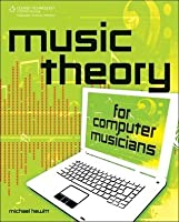 Music Theory for Computer Musicians, 1st Edition