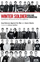 Winter Soldier: Iraq and Afghanistan: Eyewitness Accounts of the Occupation
