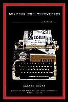 Burying the Typewriter: A Memoir