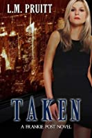 Taken: A Frankie Post Novel