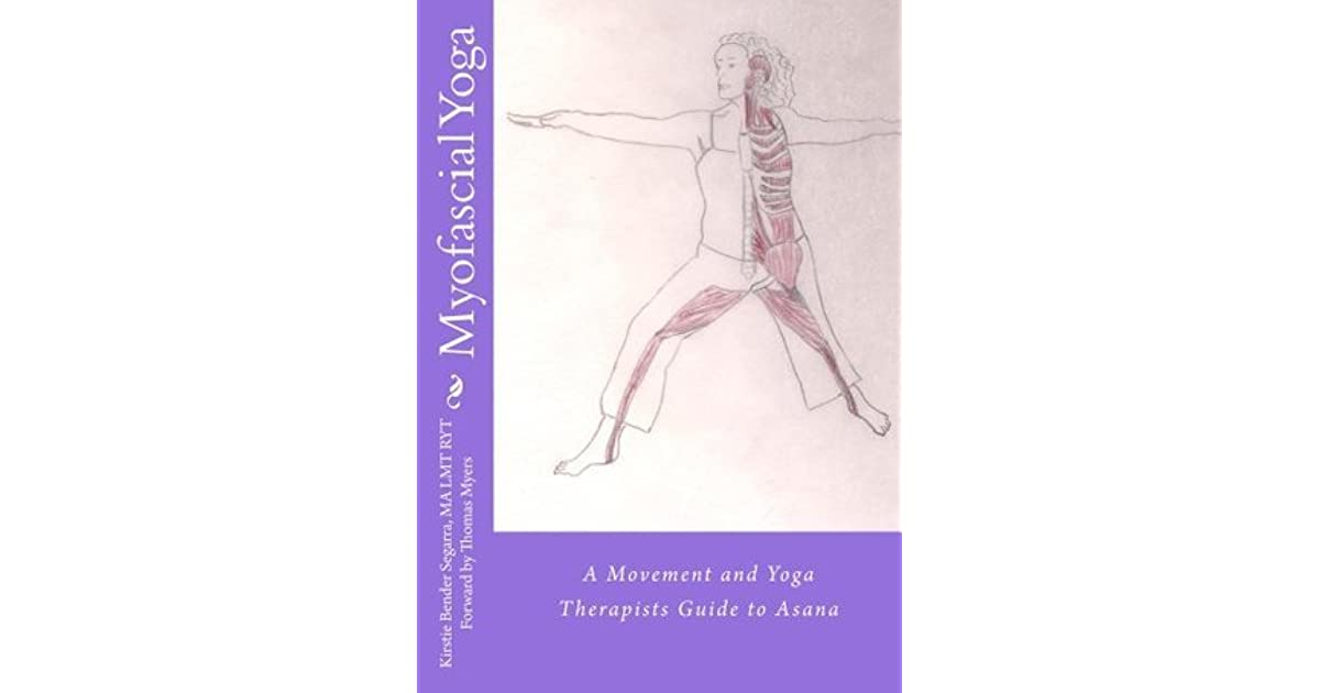 Myofascial Yoga: A movement and yoga therapists guide to asana by ...