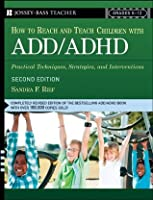 How To Reach And Teach Children with ADD / ADHD: Practical Techniques, Strategies, and Interventions (J-B Ed: Reach and Teach)