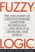 Fuzzy Logic: The Discovery of a Revolutionary Computer Technology—-And How it is Changing Our World