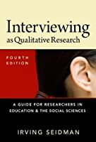 Interviewing as Qualitative Research: A Guide for Researchers in Education and the Social Sciences, 4th Ed.