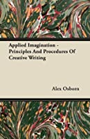 Applied Imagination - Principles and Procedures of Creative Writing