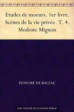 Etudes de moeurs. 1er livre. Scènes de la vie privée. T. 4. Modeste Mignon