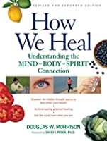 How We Heal, Revised and Expanded Edition: Understanding the Mind-Body-Spirit Connection