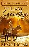 The Last Goodbye by Mona Ingram
