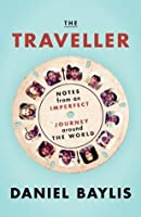 The Traveller: Notes from an Imperfect Journey Around the World