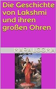 Die Geschichte von Lakshmi und ihren großen Ohren (Kleine GöttInnen-Geschichten)