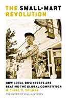 The Small-Mart Revolution: How Local Businesses Are Beating the Global Competition (BK Currents (Paperback))