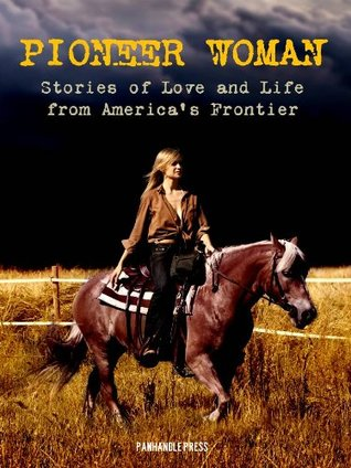 The Pioneer Woman: Stories of Life and Love from America's Frontier (Special Kindle Edition with Interactive Table of Contents and Built in Audiobook Features) (Pioneer Woman Fiction)