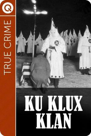 True Crime : Ku Klux Klan