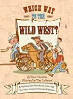 Which Way to the Wild West?: Everything Your Schoolbooks Didn't Tell You About Westward Expansion