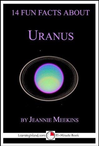 14 Fun Facts About Uranus: A 15-Minute Book (15-Minute Books)
