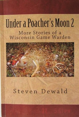 Under a Poacher's Moon 2 - More Stories of a Wisconsin Game Warden