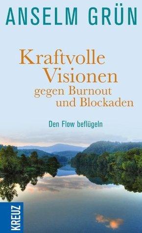 Kraftvolle Visionen gegen Burnout und Blockaden-Den Flow beflugeln