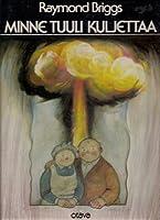 Minne tuuli kuljettaa: kirja aikuisille ydinsodasta