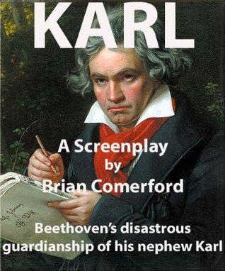Karl - Beethoven's disastrous guardianship of his nephew. (Screenplays)