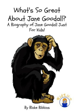 What's So Great About Jane Goodall? A Biography of Jane Goodall Just For Kids!