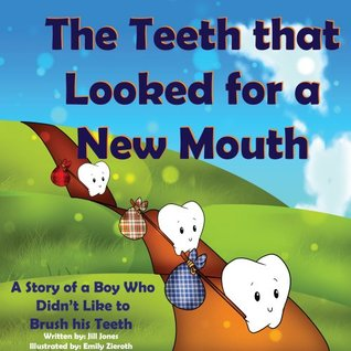 The Teeth that Looked for a New Mouth: A Story of a Boy Who Didn't Like to Brush his Teeth (Holiday Healthy Children's Books Collection)