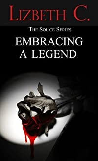 Embracing A Legend (The Solice Series)