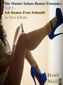 Die Mutter Seines Besten Freundes Teil 2 - Ich Bumse Frau Schmidt In Ihre Küche