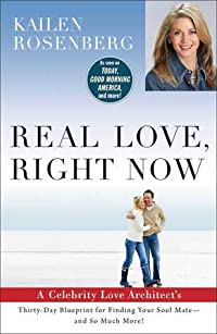 Real Love, Right Now: A Celebrity Love Architect's Thirty-Day Blueprint for Finding Your Soul Mate--and So Much More!