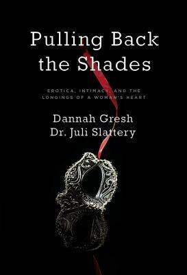 Pulling Back the Shades Erotica, Intimacy, and the Longings of a Woman's Heart