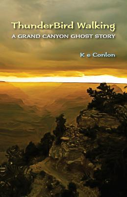 ThunderBird Walking: A Grand Canyon Ghost Story