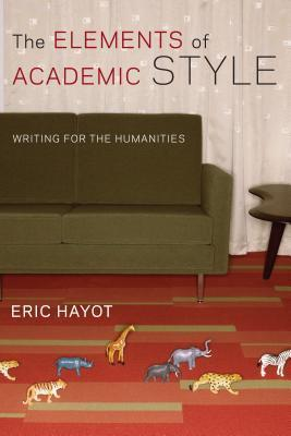 The Elements of Academic Style Writing for the Humanities