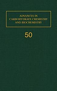 Advances in Carbohydrate Chemistry and Biochemistry, Volume 50