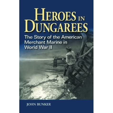 Heroes in Dungarees: The Story of the American Merchant