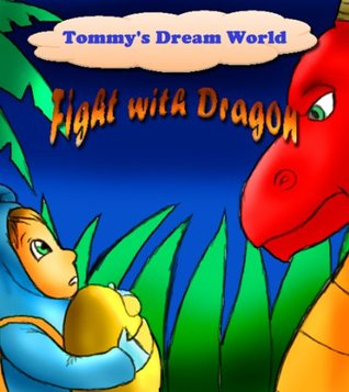 Tommy's Dream World # 3: Fight with a Dragon (Books For Kids, Kids Books, Children's Books, Fantasy Books, Free Stories, Kids Fantasy Books, Fantasy Books For Kids Age 4-8, 6-8, 9-12)