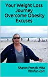 Your Weight Loss Journey - Overcome Obesity Excuses by Sharon French