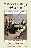 Entertaining Satan: Witchcraft and the Culture of Early New England