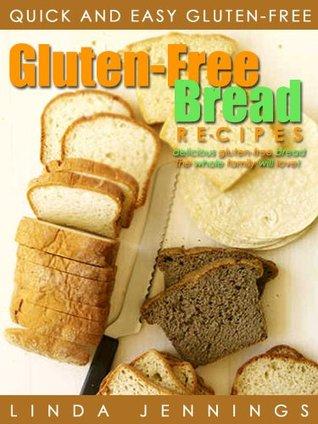 Gluten Free Bread Recipes: Delicious Gluten Free Bread The Whole Family Will Love Linda Jennings