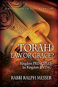 "Torah: Law or Grace? ""Kingdom PRINCIPLES for Kingdom LIVING"""