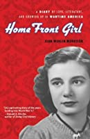 Home Front Girl: A Diary of Love, Literature, and Growing Up in Wartime America
