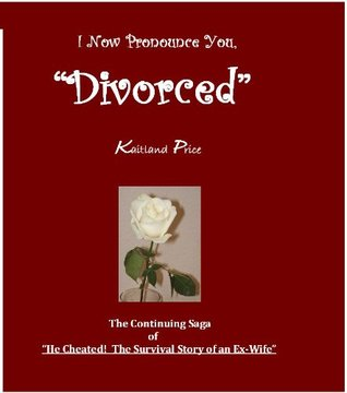 I Now Pronounce You Divorced (He Cheated! The Survival Story of An Ex Wife)