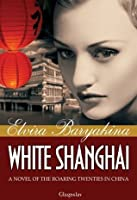 White Shanghai: A Novel of the Roaring Twenties in China (World Wars and Revolutions)