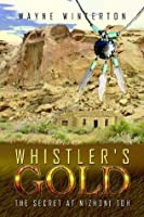 Whistler's Gold: The Secret at Nizhoni Toh