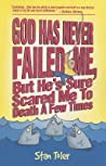 God Has Never Failed Me: But He's Sure Scared Me to Death a Few Times