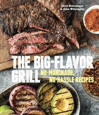 The-Big-Flavor-Grill-No-Marinade-No-Hassle-Recipes-for-Delicious-Steaks-Chicken-Ribs-Chops-Vegetables-Shrimp-and-Fish