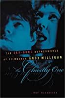 The Ghastly One: The Sex-gore Netherworld of Filmmaker Andy Milligan