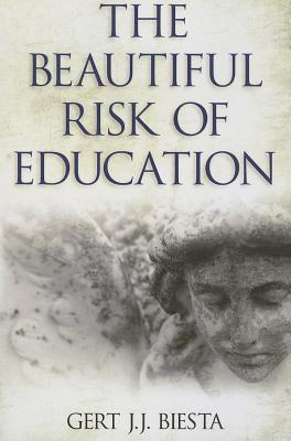 The Beautiful Risk of Education by Gert J.J. Biesta